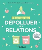 M.-C.Lanta, A.-C.Lévêque - 50 exercices pour dépolluer ses relations