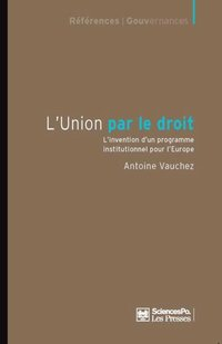 L'union par le droit - l'invention d'un programme institutio
