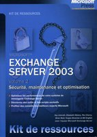 Microsoft Exchange Server 2003 - Volume 2 - Sécurité, maintenance et optimisation