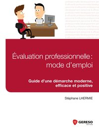 Evaluation professionnelle  mode d emploi   guide d une demarche moderne efficac