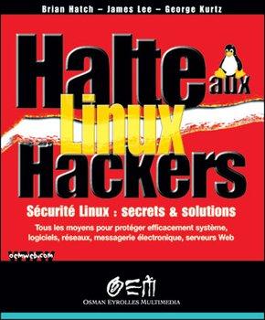 Hatch Brian- Halte Aux Hackers Linux. Securite Linux : Secrets &         Solutions