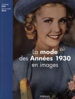 Charlotte Fiell, Emmanuelle Dirix - La mode des années 1930 en images