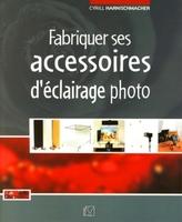 C.Harnischmacher, V.Gilbert - Fabriquer ses accessoires d'éclairage photo