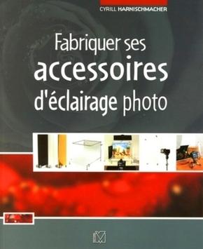 C.Harnischmacher, V.Gilbert- Fabriquer ses accessoires d'éclairage photo