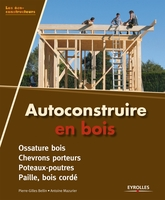 Pierre-Gilles Bellin, Antoine Mazurier - Autoconstruire en bois