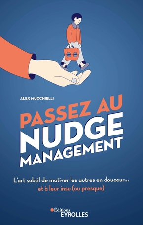 A.Mucchielli- Passez au nudge management
