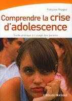 Françoise Rougeul - Comprendre la crise d'adolescence