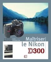 V. Luc, M. Ferrier - Maîtriser le Nikon D300