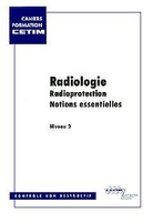 Radiologie radioprotection notions essentielles niveau 2 ; 2e edition