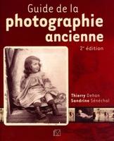 T. Dehan, S. Sénéchal - Guide de la photographie ancienne