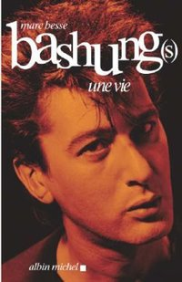 Bashung(s) - Une vie