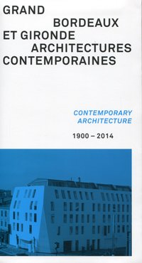 Grand Bordeaux et Gironde, architecture contemporaines, 1900-2014