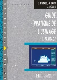 Guide pratique de l'usinage - Volume 1