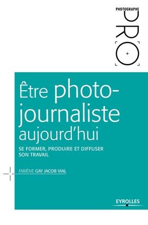 F.Gay Jacob Vial- Être photo-journaliste aujourd'hui