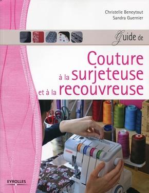 C.Beneytout, S.Guernier- Guide de couture à la surjeteuse et à la recouvreuse