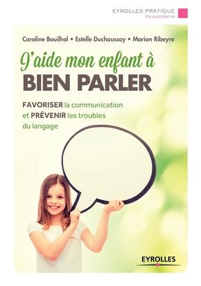 C.Bouilhol, E.Duchaussoy, M.Ribeyre- J'aide mon enfant à bien parler