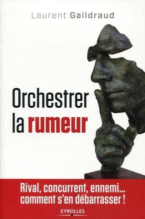 L.Gaildraud, C.Harbulot- Orchestrer la rumeur