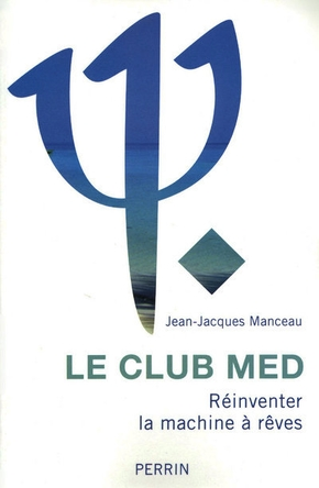Le club med réinventer la machine à rêves