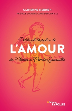 C.Merrien- Petite philosophie de l'Amour, de Platon à Comte-Sponville