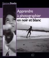 S. Dosda - Apprendre à photographier en noir et blanc