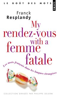 My rendez-vous with a femme fatale