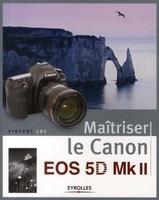 V. Luc - Maîtriser le Canon EOS 5D Mk II
