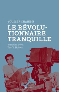 Youssef chahine, le revolutionnaire tranquille