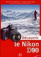 M. Ferrier, C. Tran, V. Luc - Découvrir le Nikon D90