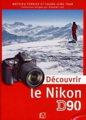 M. Ferrier, C. Tran, V. Luc- Découvrir le Nikon D90