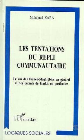 Les tentations du repli communautaire. Le cas des franco-maghrébins en général et des enfants de harkis en particulier - Mohamed Kara