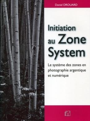 D. Drouard- Initiation au Zone System