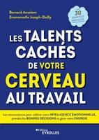 B.Anselem, E.Joseph-Dailly - Les talents cachés de votre cerveau au travail