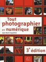 J.-M.Sepulchre - Tout photographier en numérique