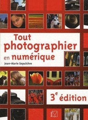 J.-M.Sepulchre- Tout photographier en numérique