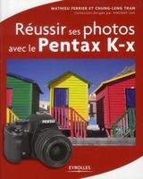 Mathieu Ferrier, Chung-Leng Tran - Réussir ses photos avec le Pentax K-x