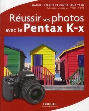 Mathieu Ferrier, Chung-Leng Tran- Réussir ses photos avec le Pentax K-x