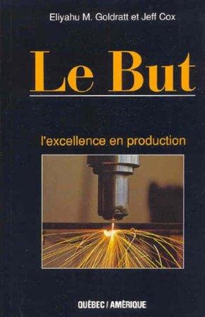 """""""Le But, l'excellence en production"""" d'Eliyahu M . Goldratt et Jeff Cox"""