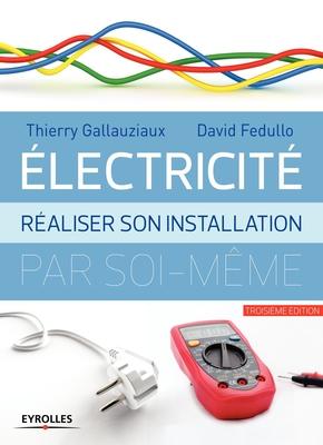 T.Gallauziaux, D.Fedullo- Electricité : réaliser son installation par soi-même