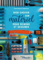 Y.-M.Salanson - Bien choisir son matériel pour peindre et dessiner