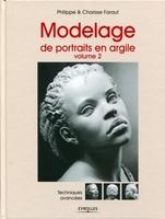 C.Faraut, P.Faraut - Modelage de portraits en argile - Volume 2