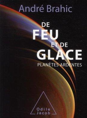 De Feu Et De Glace Planetes Ardentes Andre Brahic Librairie Eyrolles