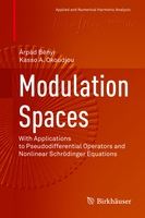 Modulation spaces: with applications to pseudodifferential operators and nonlinear schroedinger equa
