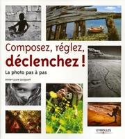 A.-L.Jacquart - Composez, réglez, déclenchez !