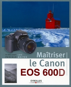 Vincent Luc, Pascale Brites- Maîtriser le canon eos 600d