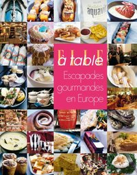 Elle à table : escapades gourmandes en Europe