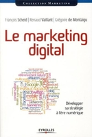 Le marketing digital. developper sa strategie a l'ere numerique