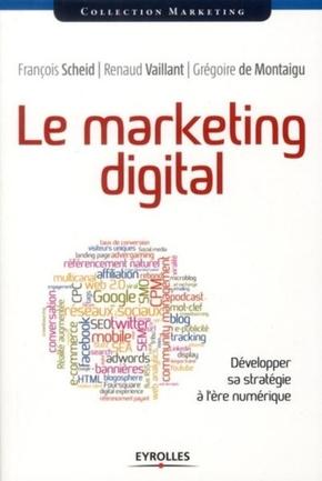F.Scheid, R.Vaillant, G.de Montaigu- Le marketing digital. developper sa strategie a l'ere numerique
