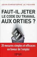 Lefeuvre, Jean-Christophe - Faut-il jeter le code du travail aux orties ?
