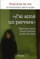 Mathilde Cartel, Carole Richard, Amélie Rousset - J'ai aimé un pervers