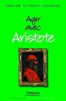 Damien Clerget-Gurnaud - Agir avec Aristote
